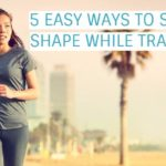 5 Easy Ways To Stay In Shape While Travelling